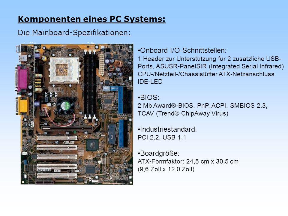 Komponenten eines PC Systems: Die Mainboard-Spezifikationen: Onboard I/O-Schnittstellen: 1 Header zur Unterstützung für 2 zusätzliche USB- Ports, ASUS