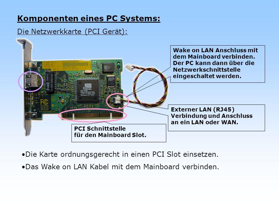 Komponenten eines PC Systems: Die Netzwerkkarte (PCI Gerät): Die Karte ordnungsgerecht in einen PCI Slot einsetzen. Das Wake on LAN Kabel mit dem Main