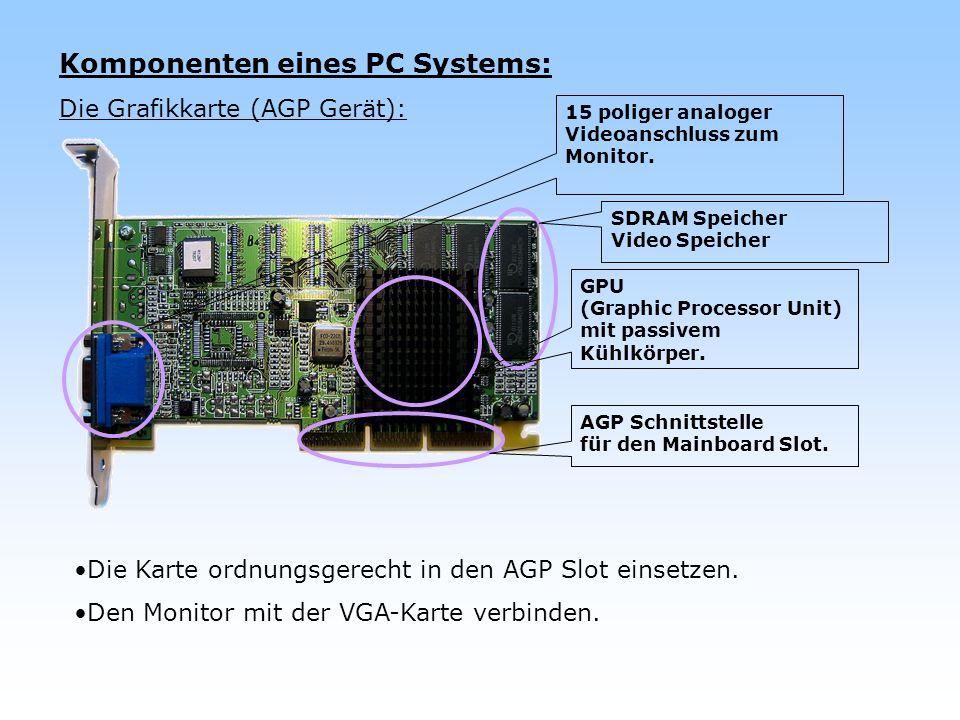 Komponenten eines PC Systems: Die Grafikkarte (AGP Gerät): Die Karte ordnungsgerecht in den AGP Slot einsetzen. Den Monitor mit der VGA-Karte verbinde