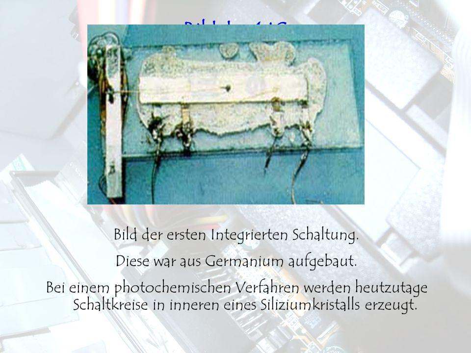 Bild des 1 IC Bild der ersten Integrierten Schaltung. Diese war aus Germanium aufgebaut. Bei einem photochemischen Verfahren werden heutzutage Schaltk