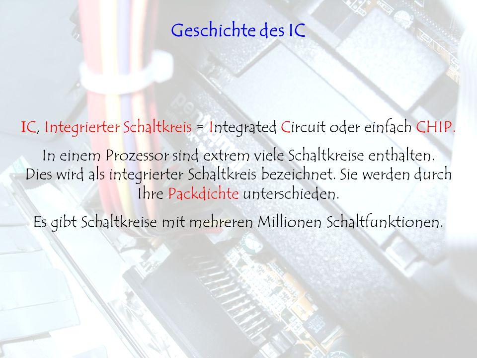 I C, Integrierter Schaltkreis = Integrated Circuit oder einfach CHIP. In einem Prozessor sind extrem viele Schaltkreise enthalten. Dies wird als integ