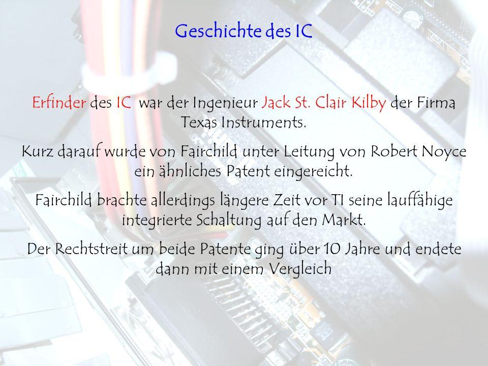 Erfinder des IC war der Ingenieur Jack St. Clair Kilby der Firma Texas Instruments. Kurz darauf wurde von Fairchild unter Leitung von Robert Noyce ein