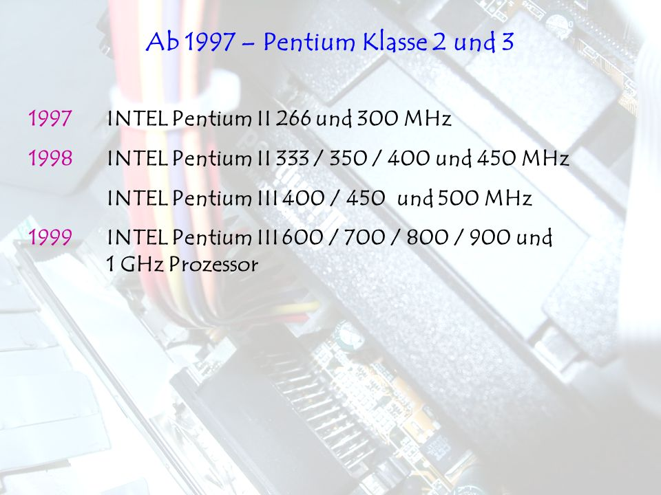 1997INTEL Pentium II 266 und 300 MHz 1998INTEL Pentium II 333 / 350 / 400 und 450 MHz INTEL Pentium III 400 / 450 und 500 MHz 1999 INTEL Pentium III 6