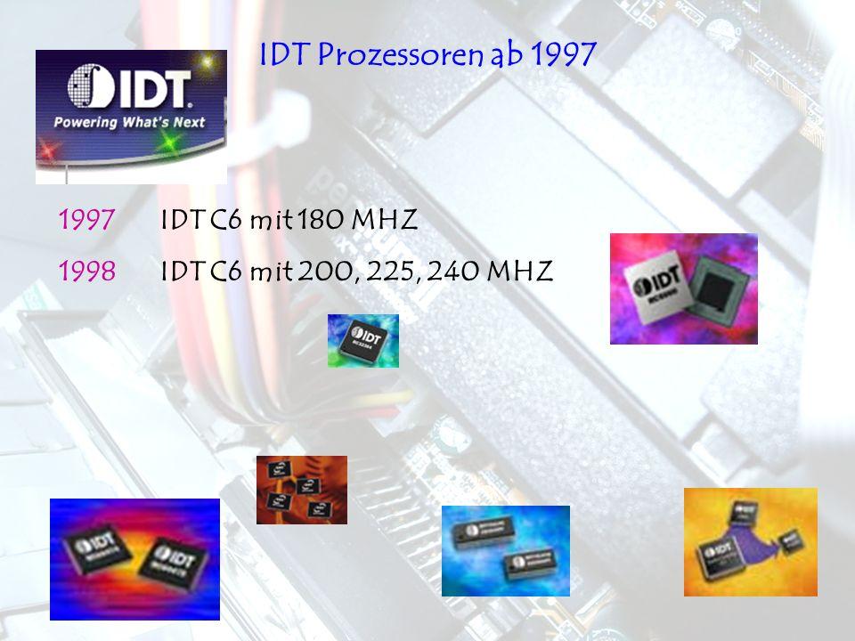 1997 IDT C6 mit 180 MHZ 1998 IDT C6 mit 200, 225, 240 MHZ IDT Prozessoren ab 1997