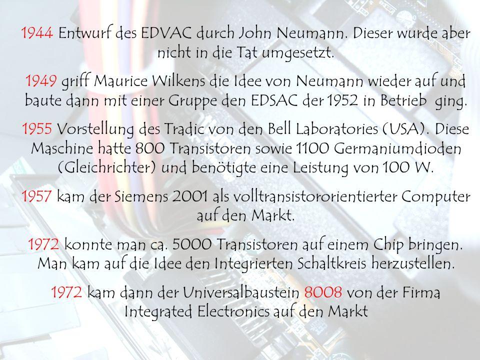 1944 Entwurf des EDVAC durch John Neumann. Dieser wurde aber nicht in die Tat umgesetzt. 1949 griff Maurice Wilkens die Idee von Neumann wieder auf un