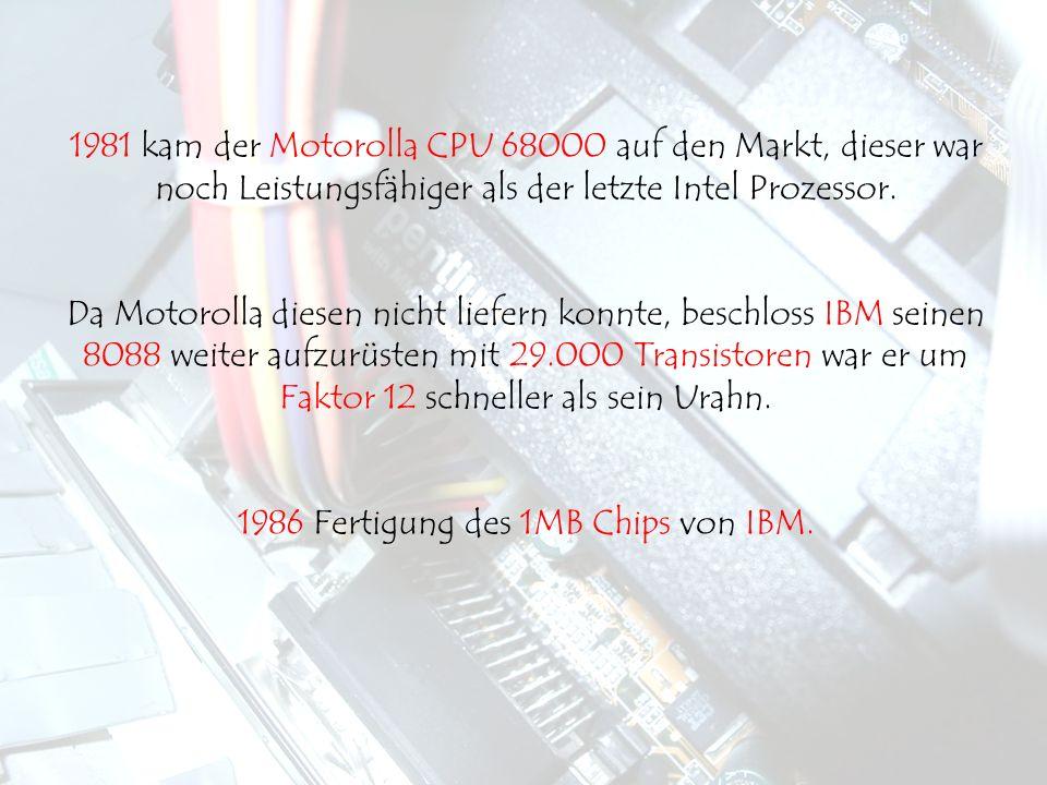 1981 kam der Motorolla CPU 68000 auf den Markt, dieser war noch Leistungsfähiger als der letzte Intel Prozessor. Da Motorolla diesen nicht liefern kon