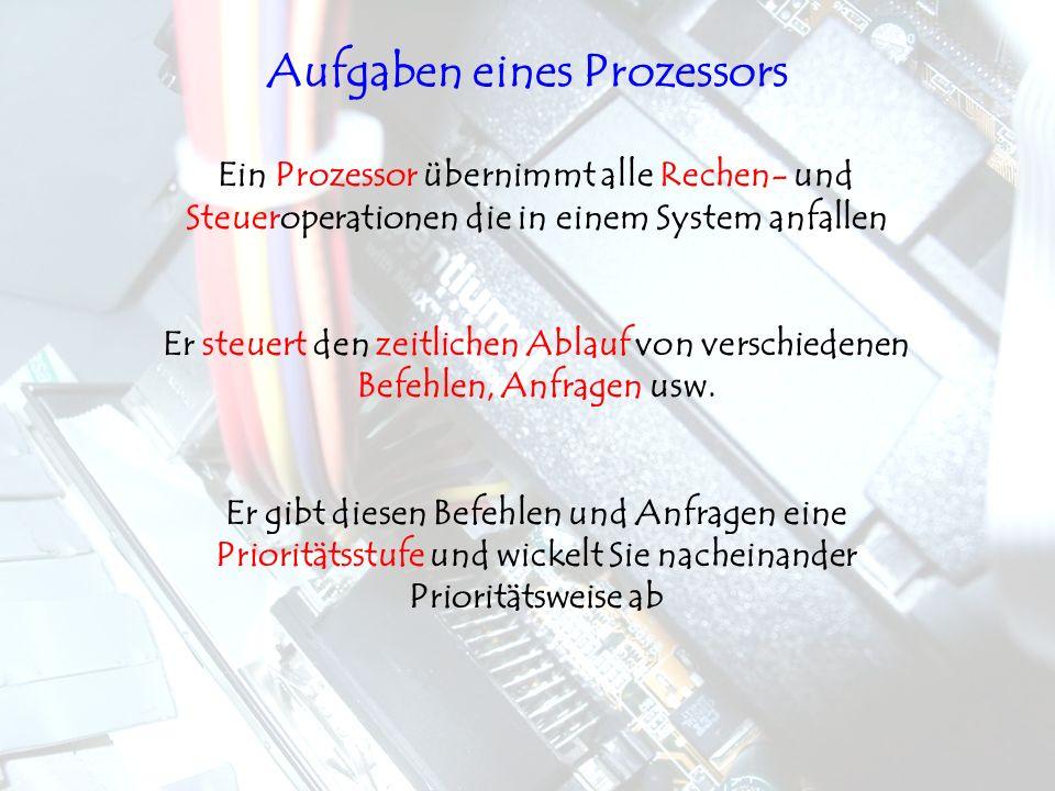Ein Prozessor übernimmt alle Rechen- und Steueroperationen die in einem System anfallen Er steuert den zeitlichen Ablauf von verschiedenen Befehlen, A
