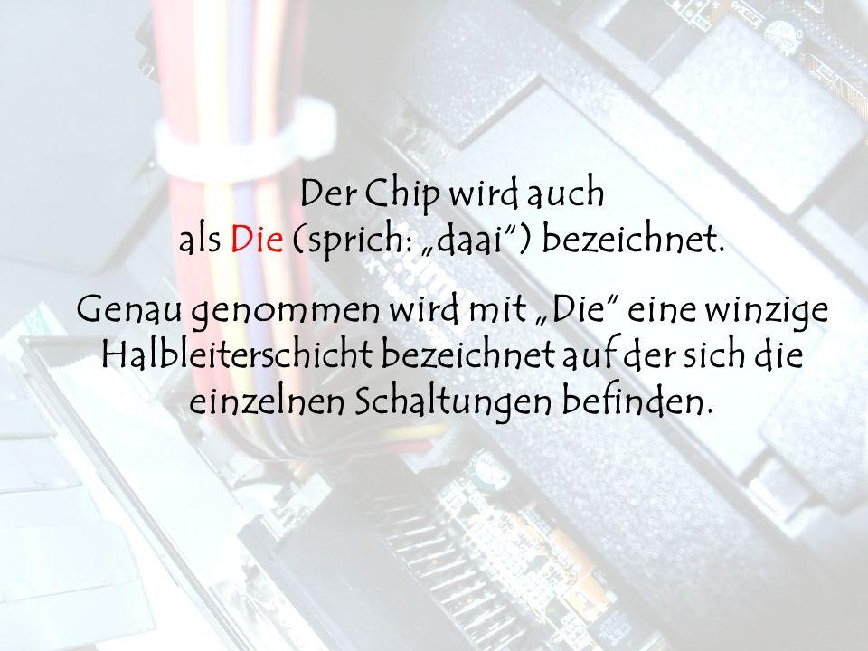 Prozessor Die Der Chip wird auch als Die (sprich: daai) bezeichnet.