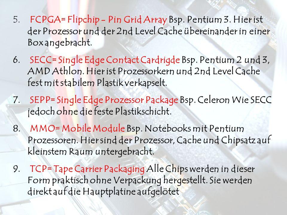 5.FCPGA= Flipchip - Pin Grid Array Bsp. Pentium 3.