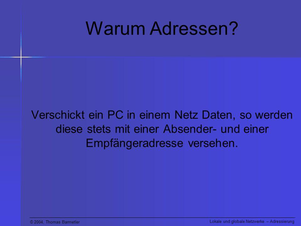 © 2004, Thomas Barmetler Lokale und globale Netzwerke – Adressierung IP-Adresse Pro Feld stehen damit 2 8 = 256 verschiedene Werte zur Verfügung.