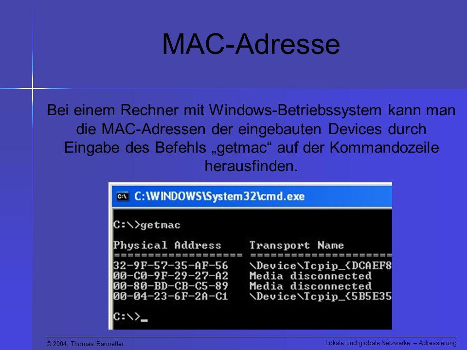 © 2004, Thomas Barmetler Lokale und globale Netzwerke – Adressierung MAC-Adresse 32-9F-57-...unbekannt 00-C0-9F-...Quanta Computer, Inc 00-80-BD-...unbekannt 00-04-23...Intel Corporation