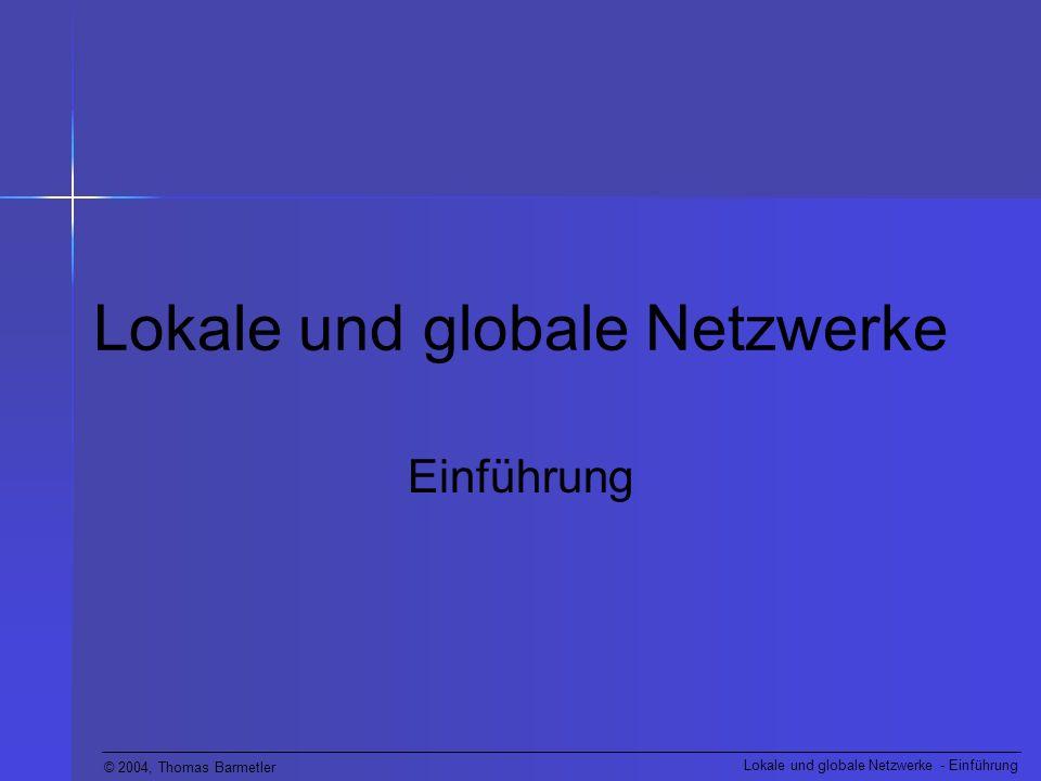 © 2004, Thomas Barmetler Lokale und globale Netzwerke - Einführung Weitverkehrsnetze (WANs) WANs sind vorgesehen für: Einsatz in großem geographischen Gebiet Dauerhafte oder zeitweilige Netzverbindungen Verbindung von Endgeräten