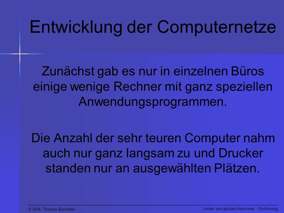 © 2004, Thomas Barmetler Lokale und globale Netzwerke - Einführung -- Ende --
