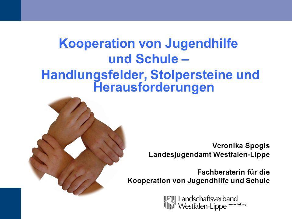 Kooperation von Jugendhilfe und Schule – Handlungsfelder, Stolpersteine und Herausforderungen Veronika Spogis Landesjugendamt Westfalen-Lippe Fachbera