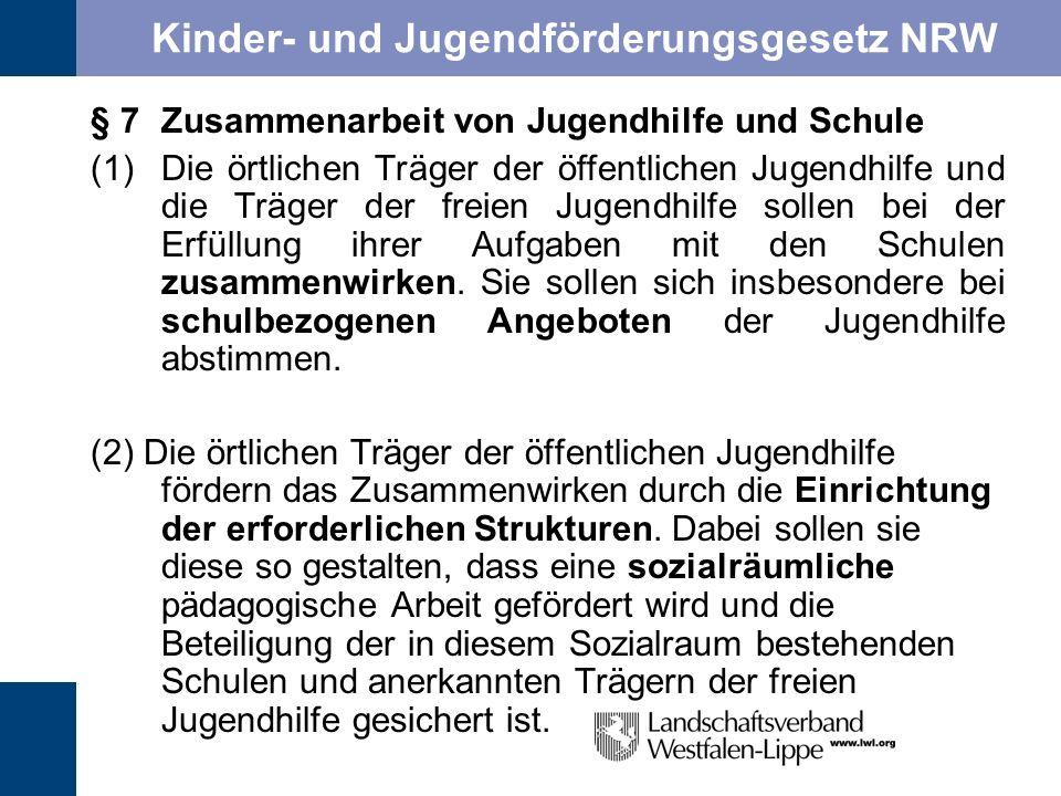 Kinder- und Jugendförderungsgesetz NRW § 7Zusammenarbeit von Jugendhilfe und Schule (1)Die örtlichen Träger der öffentlichen Jugendhilfe und die Träge
