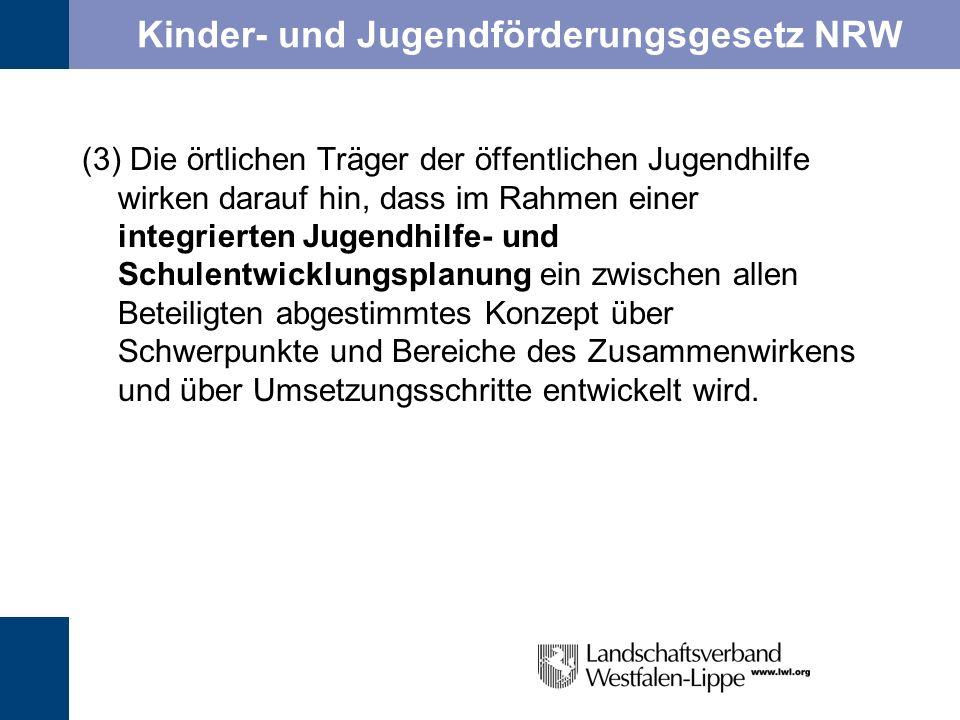 Kinder- und Jugendförderungsgesetz NRW (3) Die örtlichen Träger der öffentlichen Jugendhilfe wirken darauf hin, dass im Rahmen einer integrierten Juge