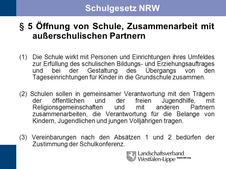 Schulgesetz NRW § 5 Öffnung von Schule, Zusammenarbeit mit außerschulischen Partnern (1)Die Schule wirkt mit Personen und Einrichtungen ihres Umfeldes