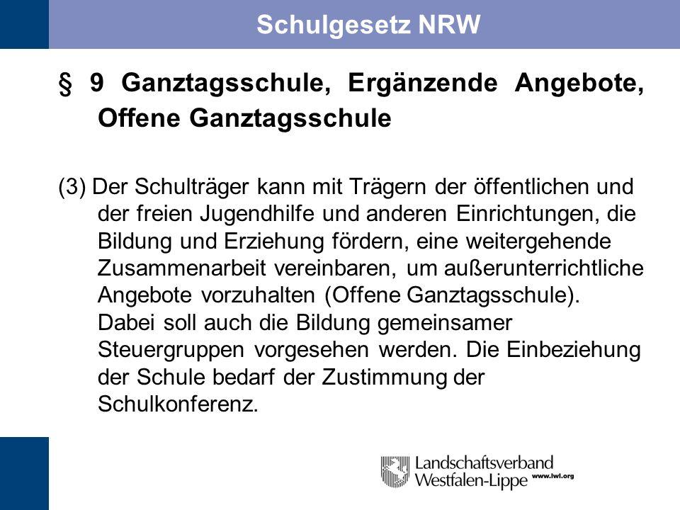 Schulgesetz NRW § 9 Ganztagsschule, Ergänzende Angebote, Offene Ganztagsschule (3) Der Schulträger kann mit Trägern der öffentlichen und der freien Ju