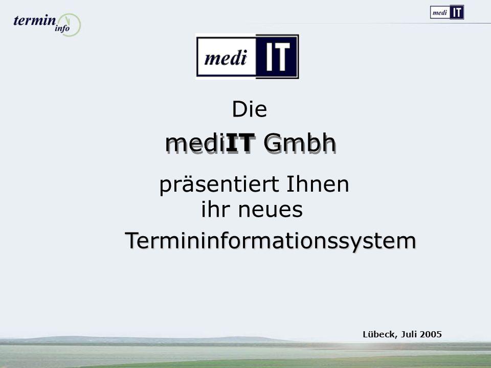 präsentiert Ihnen Termininformationssystem Lübeck, Juli 2005 mediIT Gmbh ihr neues Die