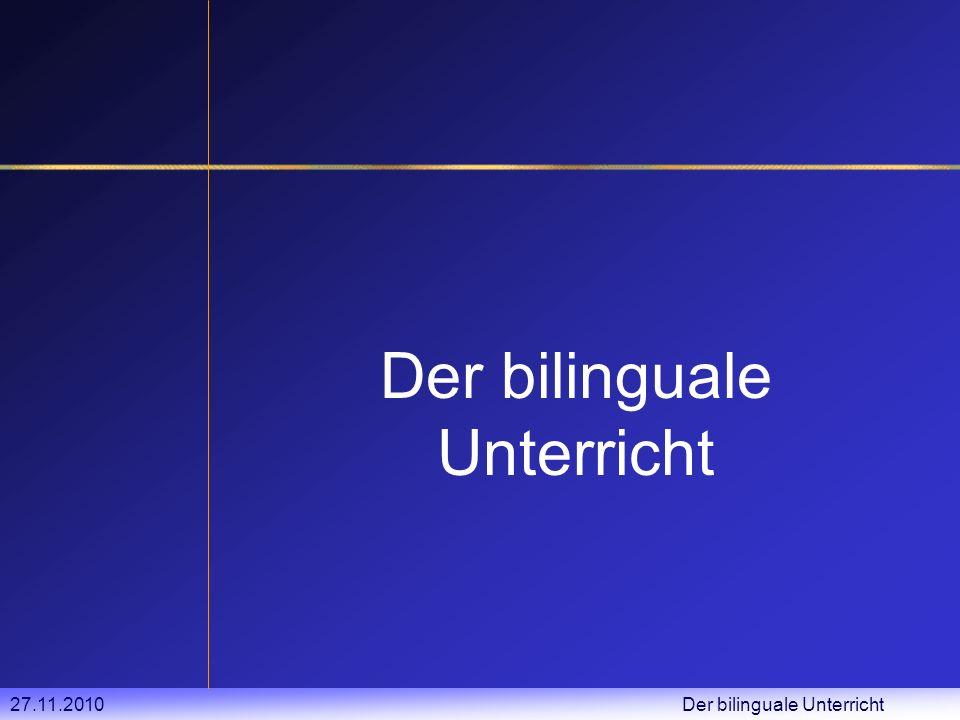 27.11.2010 Der bilinguale Unterricht Leistungsbewertung Kriterium 1: fachliche Kenntnisse und Fähigkeiten im Vordergrund (Tests, Unterrichtsgespräche,...) Kriterium 2: fremdsprachliche Fähigkeiten (Vokabeln, Ausdrucksfähigkeit,...) Was ist das.