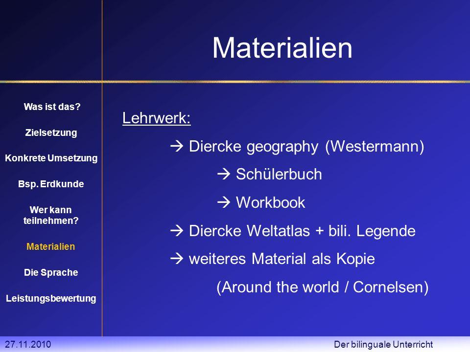 27.11.2010 Der bilinguale Unterricht Lehrwerk: Diercke geography (Westermann) Schülerbuch Workbook Diercke Weltatlas + bili.