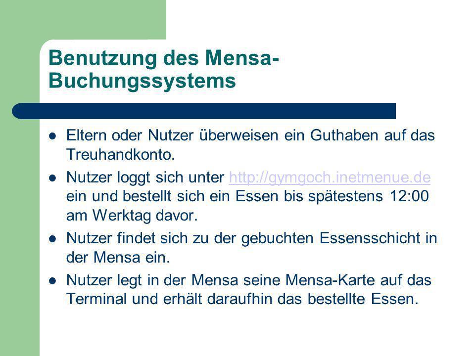 Benutzung des Mensa- Buchungssystems Eltern oder Nutzer überweisen ein Guthaben auf das Treuhandkonto. Nutzer loggt sich unter http://gymgoch.inetmenu