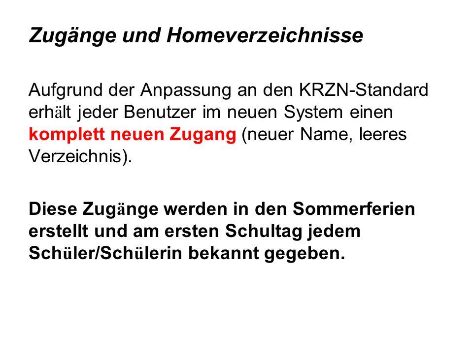 Zugänge und Homeverzeichnisse Aufgrund der Anpassung an den KRZN-Standard erh ä lt jeder Benutzer im neuen System einen komplett neuen Zugang (neuer N