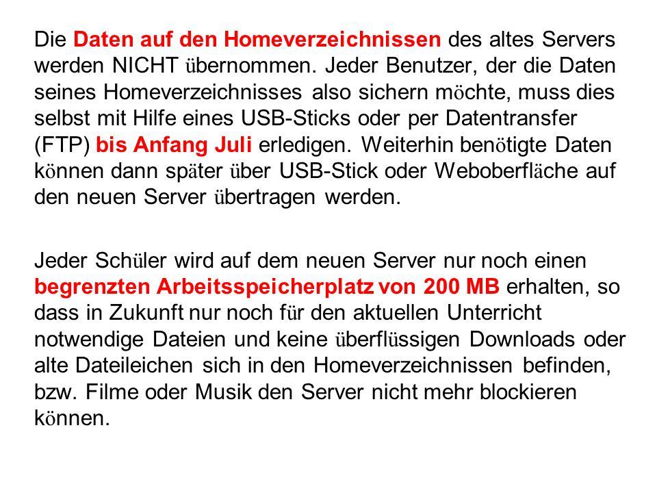 Die Daten auf den Homeverzeichnissen des altes Servers werden NICHT ü bernommen. Jeder Benutzer, der die Daten seines Homeverzeichnisses also sichern