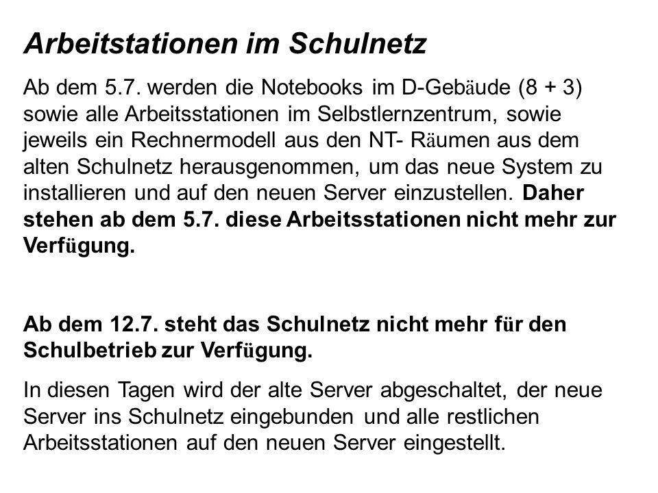 Arbeitstationen im Schulnetz Ab dem 5.7. werden die Notebooks im D-Geb ä ude (8 + 3) sowie alle Arbeitsstationen im Selbstlernzentrum, sowie jeweils e