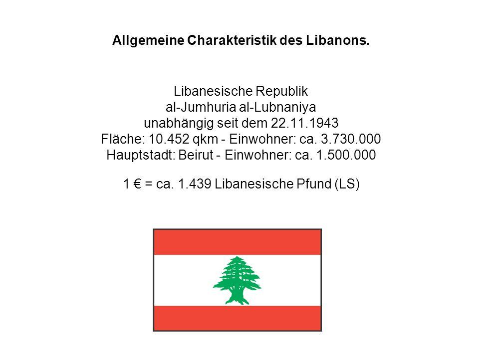 Allgemeine Charakteristik des Libanons. Libanesische Republik al-Jumhuria al-Lubnaniya unabhängig seit dem 22.11.1943 Fläche: 10.452 qkm - Einwohner: