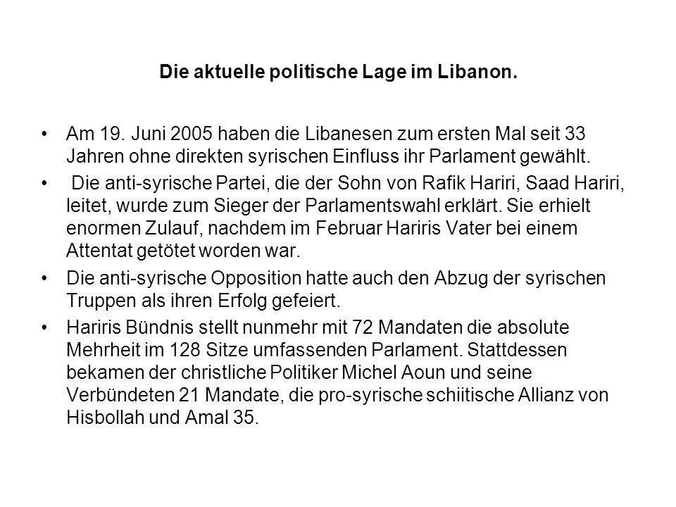 Die aktuelle politische Lage im Libanon. Am 19. Juni 2005 haben die Libanesen zum ersten Mal seit 33 Jahren ohne direkten syrischen Einfluss ihr Parla