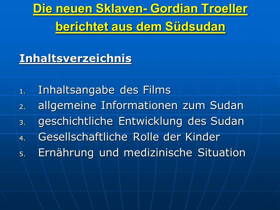 Die neuen Sklaven- Gordian Troeller berichtet aus dem Südsudan Inhaltsverzeichnis 1. Inhaltsangabe des Films 2. allgemeine Informationen zum Sudan 3.