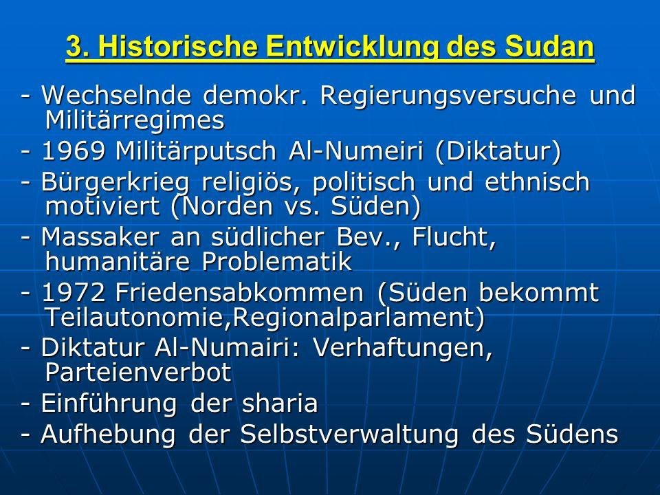 3. Historische Entwicklung des Sudan - Wechselnde demokr. Regierungsversuche und Militärregimes - 1969 Militärputsch Al-Numeiri (Diktatur) - Bürgerkri