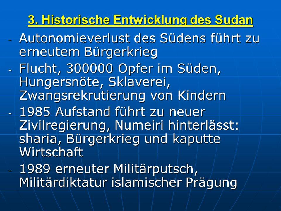 3. Historische Entwicklung des Sudan - Autonomieverlust des Südens führt zu erneutem Bürgerkrieg - Flucht, 300000 Opfer im Süden, Hungersnöte, Sklaver