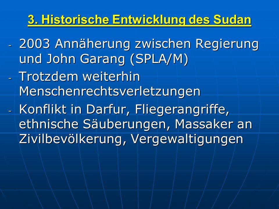 3. Historische Entwicklung des Sudan - 2003 Annäherung zwischen Regierung und John Garang (SPLA/M) - Trotzdem weiterhin Menschenrechtsverletzungen - K