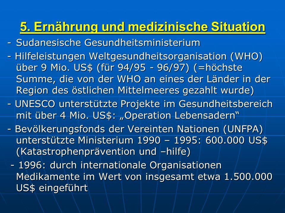 5. Ernährung und medizinische Situation -Sudanesische Gesundheitsministerium - Hilfeleistungen Weltgesundheitsorganisation (WHO) über 9 Mio. US$ (für