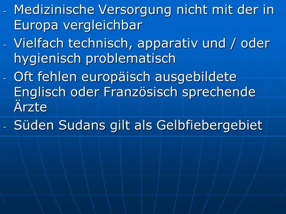 - Medizinische Versorgung nicht mit der in Europa vergleichbar - Vielfach technisch, apparativ und / oder hygienisch problematisch - Oft fehlen europä