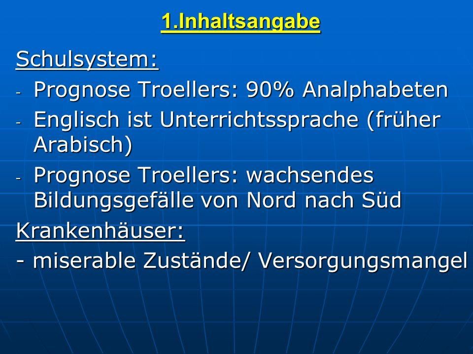 1.InhaltsangabeSchulsystem: - Prognose Troellers: 90% Analphabeten - Englisch ist Unterrichtssprache (früher Arabisch) - Prognose Troellers: wachsende