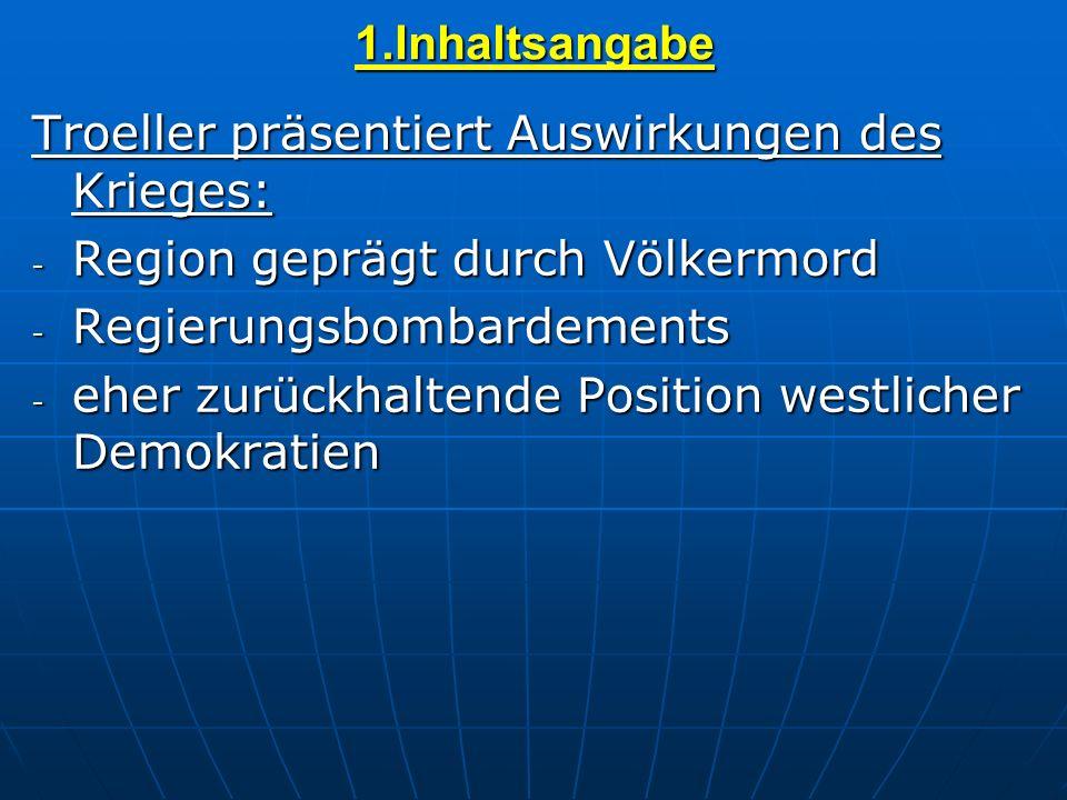 1.Inhaltsangabe Troeller präsentiert Auswirkungen des Krieges: - Region geprägt durch Völkermord - Regierungsbombardements - eher zurückhaltende Posit