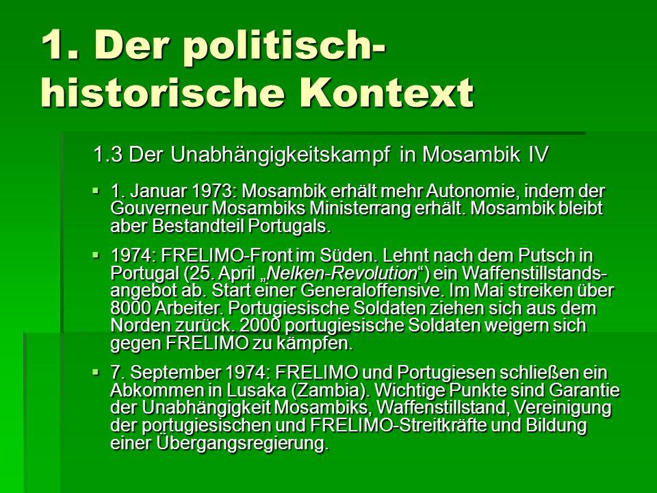 1. Der politisch- historische Kontext 1.3 Der Unabhängigkeitskampf in Mosambik IV 1. Januar 1973: Mosambik erhält mehr Autonomie, indem der Gouverneur