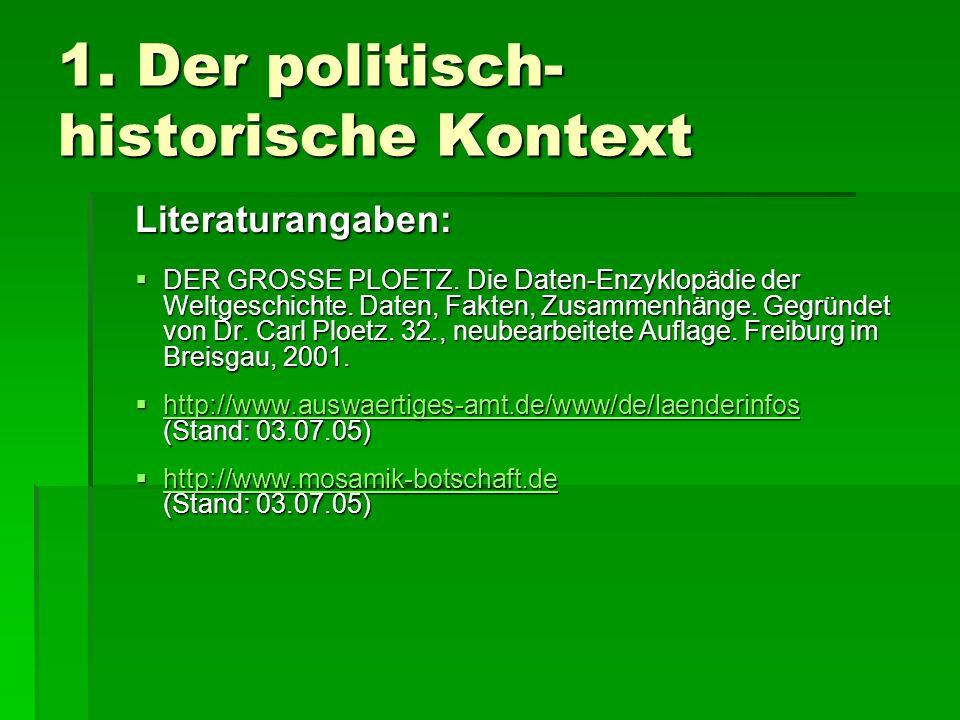 1. Der politisch- historische Kontext Literaturangaben: DER GROSSE PLOETZ. Die Daten-Enzyklopädie der Weltgeschichte. Daten, Fakten, Zusammenhänge. Ge
