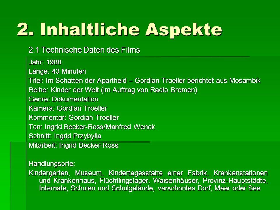2. Inhaltliche Aspekte 2.1 Technische Daten des Films Jahr: 1988 Länge: 43 Minuten Titel: Im Schatten der Apartheid – Gordian Troeller berichtet aus M