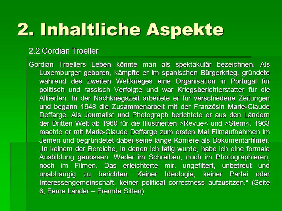 2. Inhaltliche Aspekte 2.2 Gordian Troeller Gordian Troellers Leben könnte man als spektakulär bezeichnen. Als Luxemburger geboren, kämpfte er im span