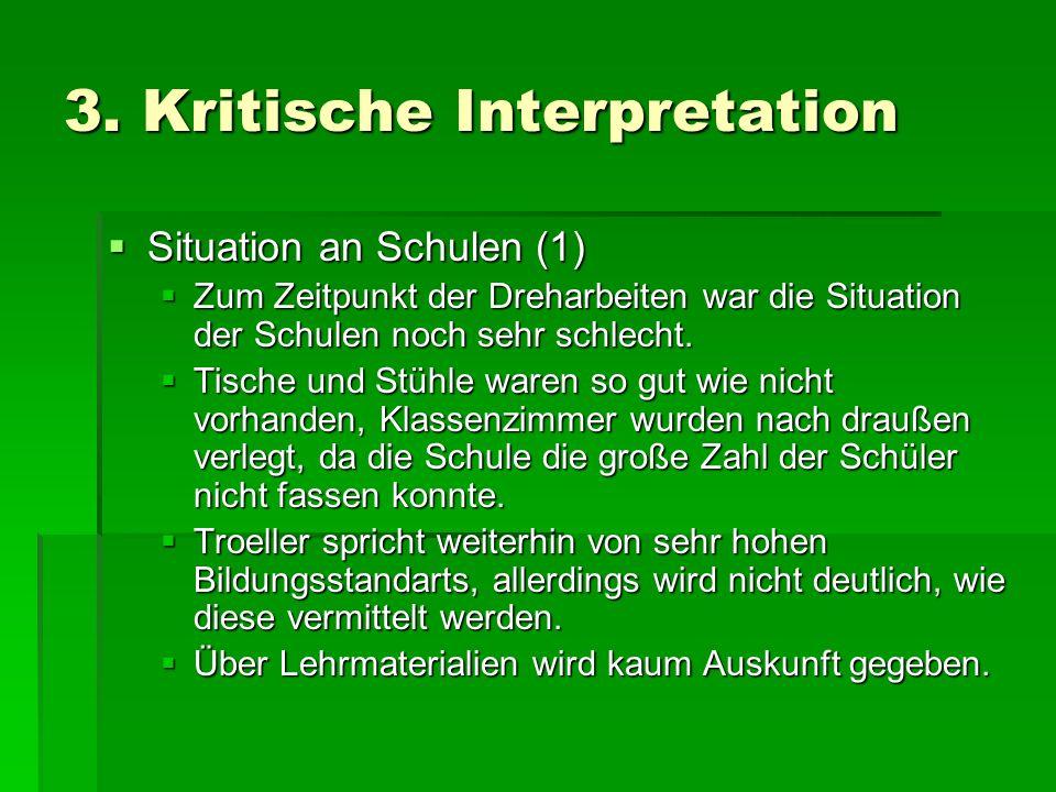 3. Kritische Interpretation Situation an Schulen (1) Situation an Schulen (1) Zum Zeitpunkt der Dreharbeiten war die Situation der Schulen noch sehr s
