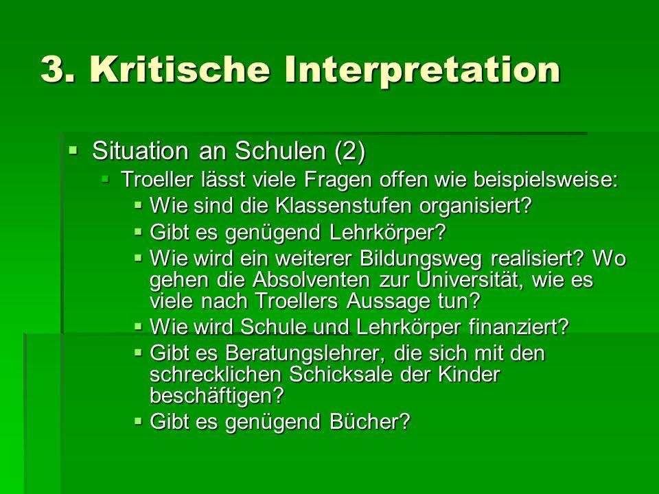 3. Kritische Interpretation Situation an Schulen (2) Situation an Schulen (2) Troeller lässt viele Fragen offen wie beispielsweise: Troeller lässt vie