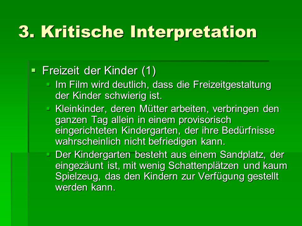 3. Kritische Interpretation Freizeit der Kinder (1) Freizeit der Kinder (1) Im Film wird deutlich, dass die Freizeitgestaltung der Kinder schwierig is