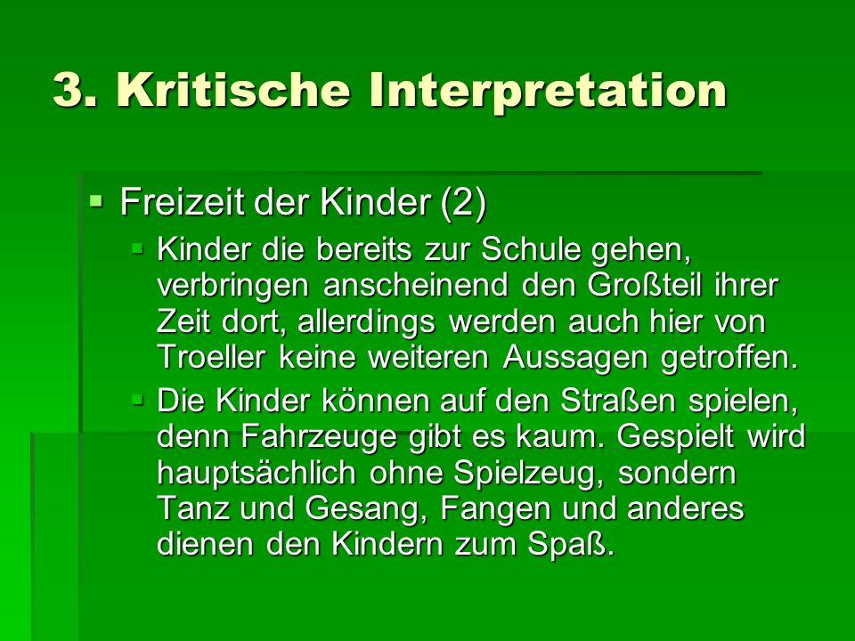 3. Kritische Interpretation Freizeit der Kinder (2) Freizeit der Kinder (2) Kinder die bereits zur Schule gehen, verbringen anscheinend den Großteil i