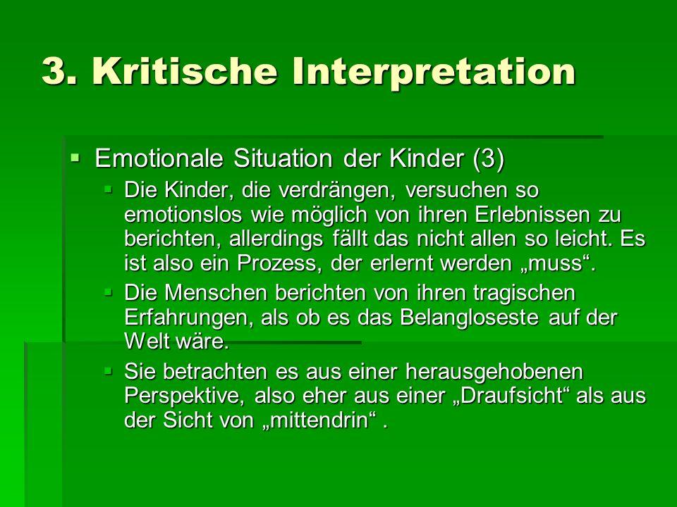 3. Kritische Interpretation Emotionale Situation der Kinder (3) Emotionale Situation der Kinder (3) Die Kinder, die verdrängen, versuchen so emotionsl
