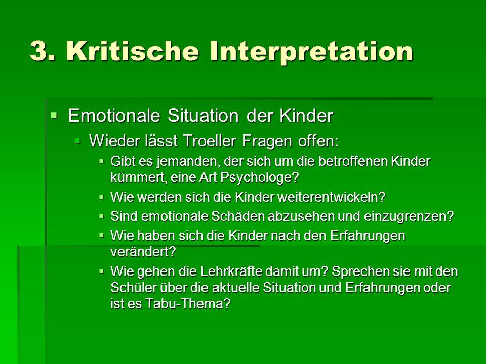 3. Kritische Interpretation Emotionale Situation der Kinder Emotionale Situation der Kinder Wieder lässt Troeller Fragen offen: Wieder lässt Troeller