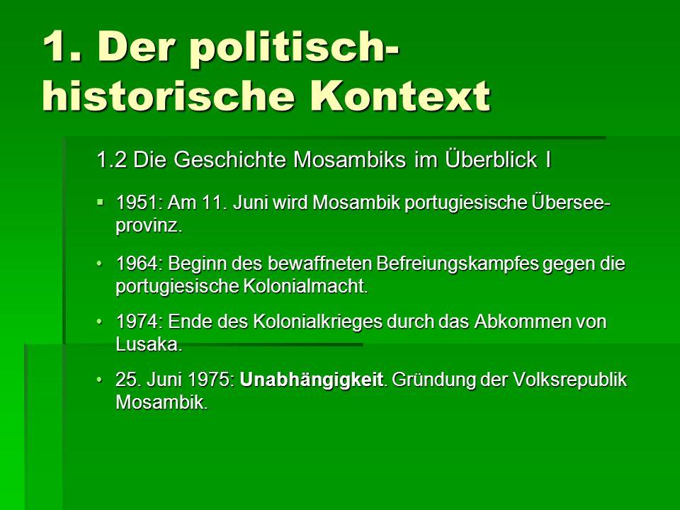 1. Der politisch- historische Kontext 1.2 Die Geschichte Mosambiks im Überblick I 1951: Am 11. Juni wird Mosambik portugiesische Übersee- provinz. 195